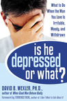 Is He Depressed or What?: What to Do When the Man You Love Is Irritable, Moody, and Withdrawn