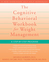 The Cognitive Behavioral Workbook for Weight Management: A Step-by-Step Program
