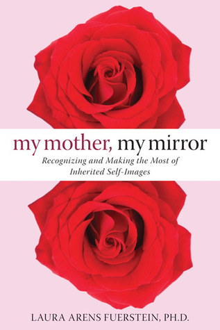 My Mother, My Mirror by Laura Arens Fuerstein