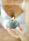 Pleasure Healing: Mindful Practices and Sacred Spa Rituals for Self-Nurturing