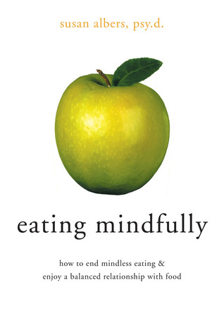 eating mindfully how to end mindless and enjoy a balanced relationship with food