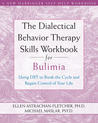 The Dialectical Behavior Therapy Skills Workbook for Bulimia: Using DBT to Break the Cycle and Regain Control of Your Life