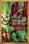 The Intelligent Gardener by Steve Solomon