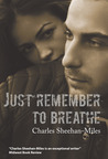 Just Remember to Breathe by Charles Sheehan-Miles
