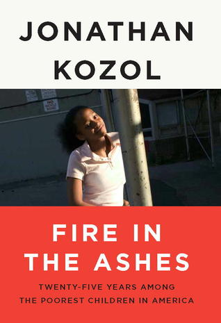 Fire in the Ashes by Jonathan Kozol