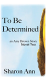 To Be Determined, an Amy Brown Story, Novel Two