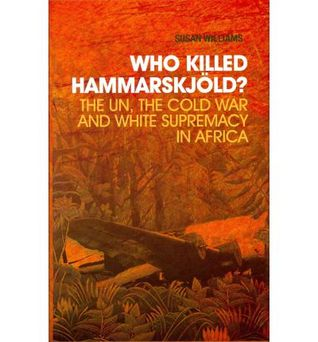 Who Killed Hammarskjöld? The UN, the Cold War and White Supremacy in Africa