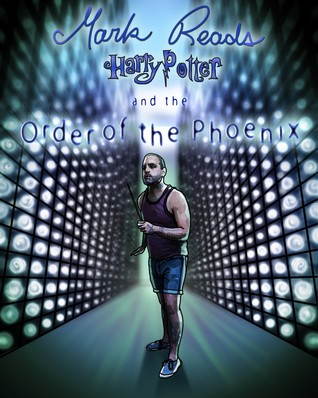 Mark Reads Harry Potter and the Order of the Phoenix