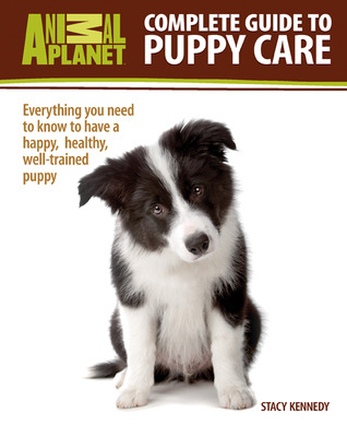 Complete Guide to Puppy Care: Everything You Need to Know to Have a Happy, Healthy, Well-Trained Puppy (Animal Planet Complete Guide)