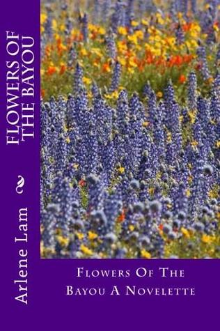 Flowers of the Bayou by Arlene Lam