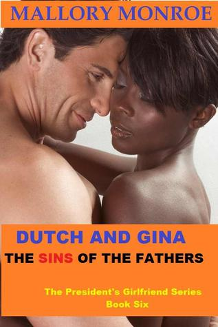 Dutch and Gina: The Sins of The Father  (The President's Girlfriend, #6)