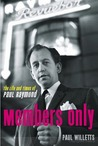 Members Only: The Life and Times of Paul Raymond; Soho's Billionaire King of Burlesque