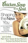 Chicken Soup for the Soul-Shaping The New You by Jack Canfield