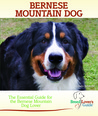 Bernese Mountain Dog: A Practical Guide for the Bernese Mountain Dog Lover (Breed Lover's Guide)