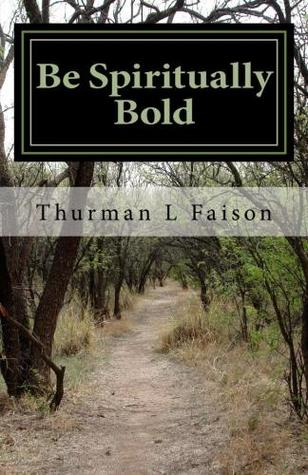 Be Spiritually Bold by Thurman L. Faison