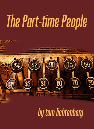The Part-Time People by Tom Lichtenberg