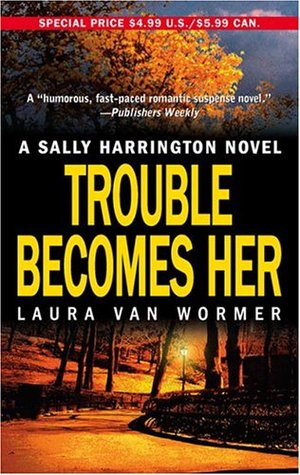 Trouble Becomes Her (Sally Harrington, #3)