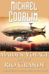 Maiden Voyage of the Rio Grande (A Bartleby and James Adventure - Galvanic Century - Book Two)