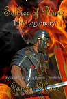 Soldier of Rome: The Legionary (The Artorian Chronicles #1)