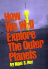 How We Will Explore the Outer Planets,