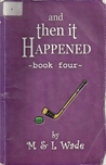 And Then It Happened : Book Four