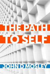 The Path to Self by John D. Mosley