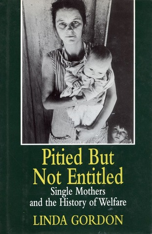 Pitied But Not Entitled: Single Mothers and the History of Welfare, 1890-1935