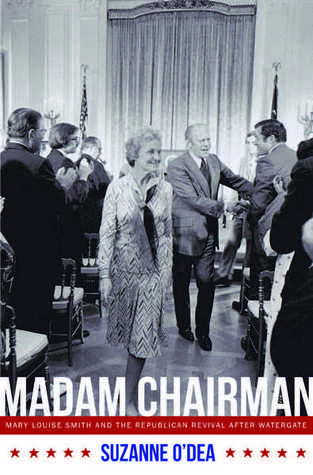 Madam Chairman: Mary Louise Smith and the Republican Revival after Watergate