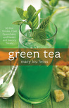 Green Tea: 50 Hot Drinks, Cool Quenchers, And Sweet And Savory Treats