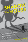 Shadow of a Mouse: Performance, Belief, and World-Making in Animation