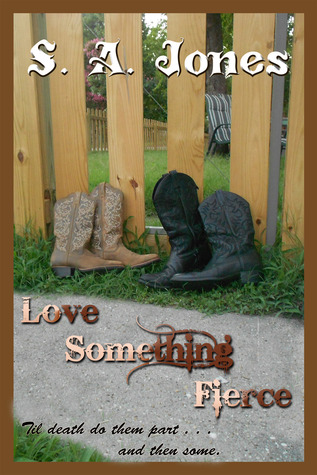 Love Something Fierce by S.A.  Jones