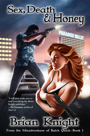 Sex, Death & Honey: From the Misadventures of Butch Quick