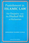 Punishment in Islamic Law, An Enquiry into the Hudud Bill of Kelantan