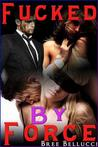 Fucked By Force (Bound And Bred For The Billionaire, #3)