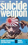 Suicide Weapon (Ballantine's Illustrated History of the Violent Century: Weapons book No. 22)