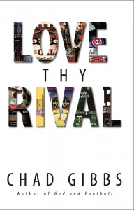 Love Thy Rival: What Sports' Greatest Rivals Teach Us About Loving Our Enemies