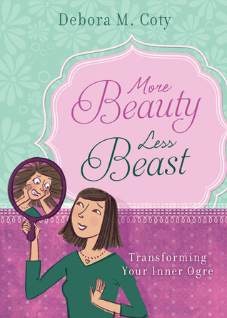 More Beauty, Less Beast by Debora M. Coty