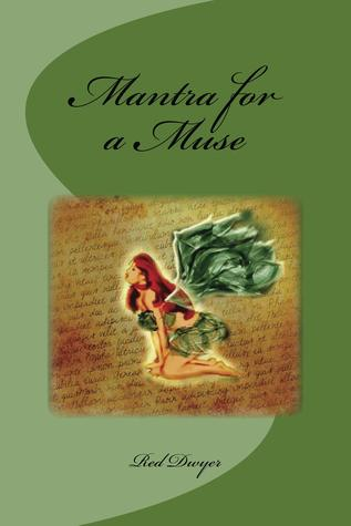 Mantra for a Muse by Red Dwyer