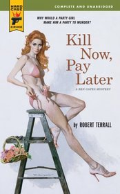 Kill Now, Pay Later by Robert Terrall