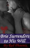 Brie Surrenders to His Will (Submissive Training Center, #8)
