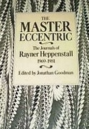 The Master Eccentric: The Journals of Rayner Heppenstall, 1969-81