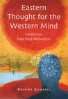 Eastern Thought For The Western Mind: Insights On Raja Yoga Meditation