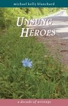 Unsung Heroes: A Decade of Writings