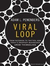 Viral Loop: From Facebook to Twitter, How Today's Smartest Businesses Grow Themselves