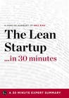 The Lean Startup …in 30 Minutes: A Concise Summary of Eric Ries' Bestselling Book