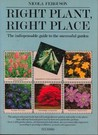 Right Plant, Right Place: Over 1400 Selected Plants for Every Situation in the Garden