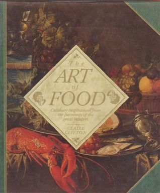 The Art Of Food: Culinary Inspirations From The Paintings Of The Great Masters