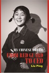My Chinese Dream - From Red Guard to CEO by Ping Liu