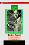 Enrico Fermi: Pioneer of the Atomic Age