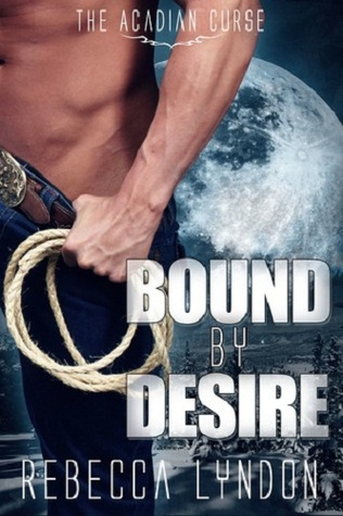 Bound By Desire (The Acadian Curse #1)